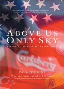 Download Above Us Only Sky: Liverpool FC's Global Revolution