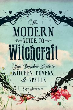 Download The Modern Guide To Witchcraft: Your Complete Guide to Witches, Covens, & Spells