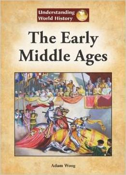 Download The Early Middle Ages By Adam Woog
