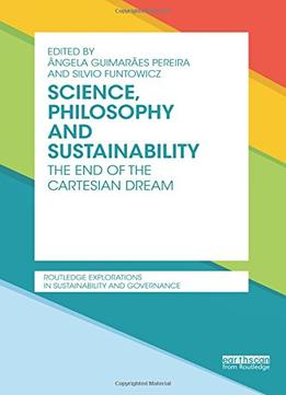 Download Science, Philosophy & Sustainability: The End Of The Cartesian Dream