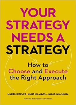 Download Your Strategy Needs A Strategy: How To Choose & Execute The Right Approach