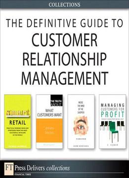Download The Definitive Guide To Customer Relationship Management (collection)