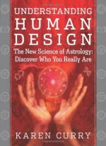 Understanding Human Design: The New Science Of Astrology