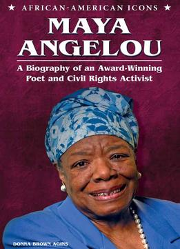 Download Maya Angelou: A Biography Of An Award-winning Poet & Civil Rights Activist