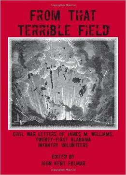 Download From That Terrible Field: Civil War Letters Of James M. Williams, 21st Alabama Infantry Volunteers