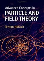 Advanced Concepts In Particle And Field Theory