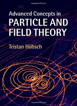 Download Advanced Concepts In Particle & Field Theory