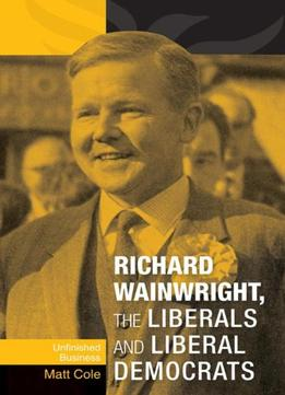 Download Richard Wainwright, The Liberals & Liberal Democrats: Unfinished Business