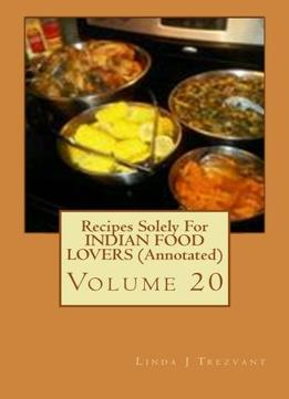 Download Recipes Solely For Indian Food Lovers (annotated): Volume 20