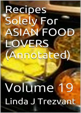Download Recipes Solely For Asian Food Lovers (annotated): Volume 19
