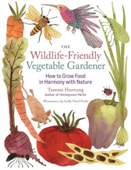Download The Wildlife-Friendly Vegetable Gardener: How to Grow Food in Harmony with Nature