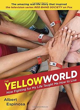 Download The Yellow World: How Fighting For My Life Taught Me How To Live
