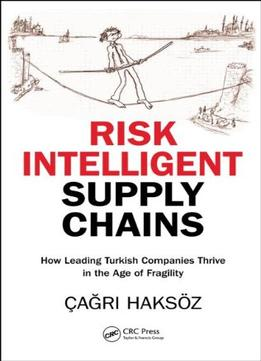 Download Risk Intelligent Supply Chains: How Leading Turkish Companies Thrive In The Age Of Fragility