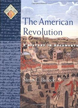 Download The American Revolution: A History In Documents