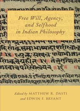 Download Free Will, Agency, & Selfhood In Indian Philosophy