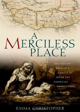 Download A Merciless Place : The Fate of Britain's Convicts After the American Revolution