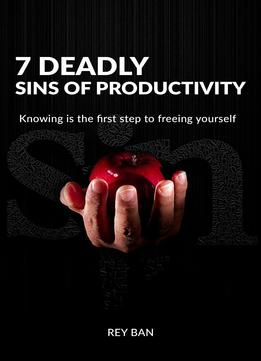 Download 7 Deadly Sins Of Productivity: Knowing Is The First Step To Freeing Yourself