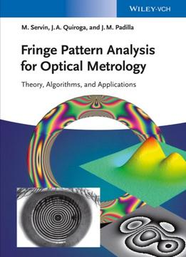 Download Fringe Pattern Analysis For Optical Metrology: Theory, Algorithms, & Applications