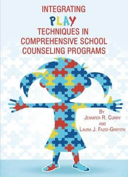 Download Integrating Play Techniques In Comprehensive School Counseling Programs