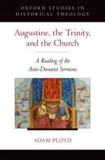 Augustine, The Trinity, And The Church: A Reading Of The Anti-donatist Sermons