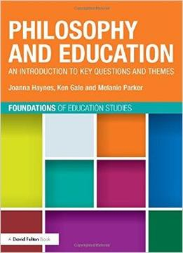 Download Philosophy & Education: An Introduction To Key Questions & Themes