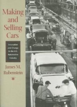 Download Making & Selling Cars: Innovation & Change In The U.s. Automotive Industry