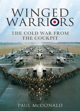 Download Winged Warriors: The Cold War From The Cockpit