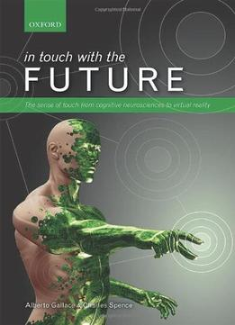 Download In Touch With The Future: The Sense Of Touch From Cognitive Neuroscience To Virtual Reality