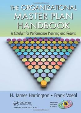 Download The Organizational Master Plan Handbook: A Catalyst For Performance Planning & Results