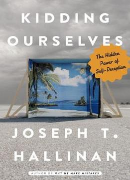 Download Kidding Ourselves: The Hidden Power Of Self-deception