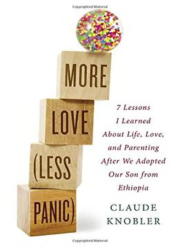 Download More Love, Less Panic: 7 Lessons I Learned About Life, Love, & Parenting After We Adopted Our Son From Ethiopia