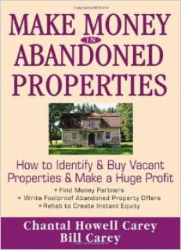 Download Make Money In Abandoned Properties: How To Identify & Buy Vacant Properties & Make A Huge Profit