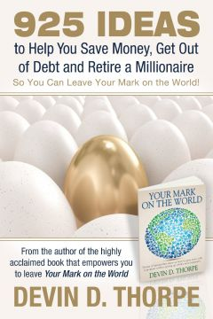 Download 925 Ideas to Help You Save Money, Get Out of Debt & Retire A Millionaire So You Can Leave Your Mark on the World