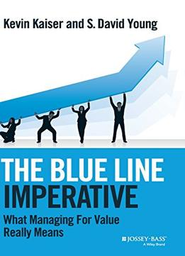 Download The Blue Line Imperative: What Managing For Value Really Means