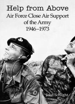Download Help From Above: Air Force Close Air Support Of The Army 1946-1973