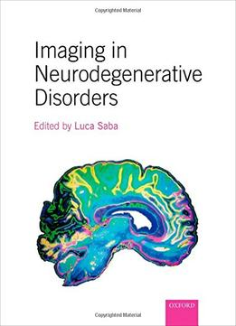 Download Imaging In Neurodegenerative Disorders By Luca Saba