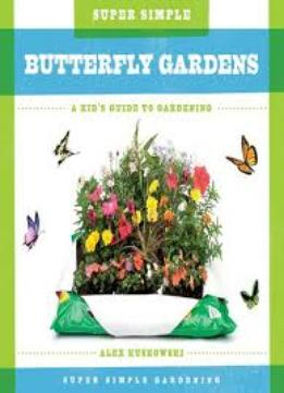 Download Super Simple Butterfly Gardens: A Kid's Guide To Gardening (super Simple Gardening)