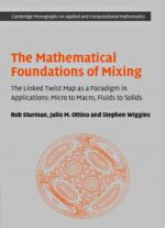 The Mathematical Foundations Of Mixing:The Linked Twist Map as a Paradigm in Applications: Micro to Macro, Fluids to Solids