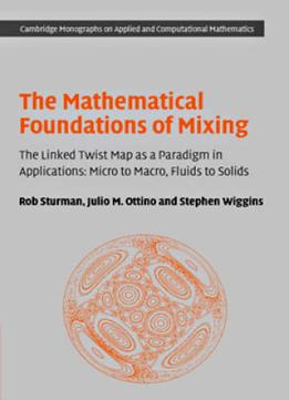 Download The Mathematical Foundations Of Mixing:The Linked Twist Map as a Paradigm in Applications: Micro to Macro, Fluids to Solids
