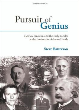 Download Pursuit Of Genius: Flexner, Einstein, & The Early Faculty At The Institute For Advanced Study