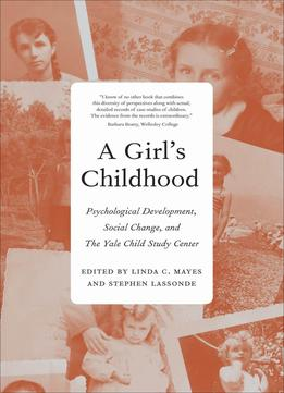 Download A Girl's Childhood: Psychological Development, Social Change, & The Yale Child Study Cente