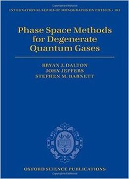 Download Phase Space Methods For Degenerate Quantum Gases