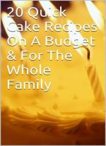 20 Quick Cake Recipes On A Budget & For The Whole Family