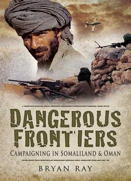 Download Dangerous Frontiers: Campaigning In Somaliland & Oman