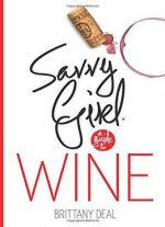 Wine: Savvy Girl, A Guide To Wine