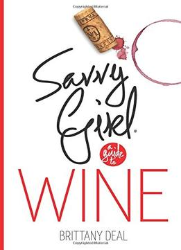 Download Wine: Savvy Girl, A Guide To Wine