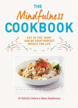 Download The Mindfulness Cookbook: Recipes To Help You To Cook & Eat With Full Awareness