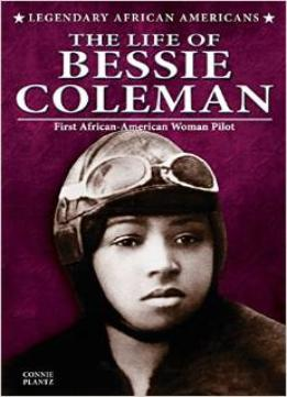 Download The Life Of Bessie Coleman (legendary African Americans)