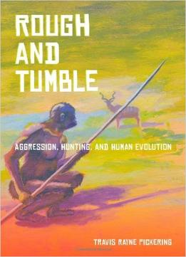 Download Rough & Tumble: Aggression, Hunting, & Human Evolution