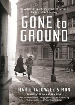 Download Gone to Ground: One Woman's Extraordinary Account of Survival in the Heart of Nazi Germany